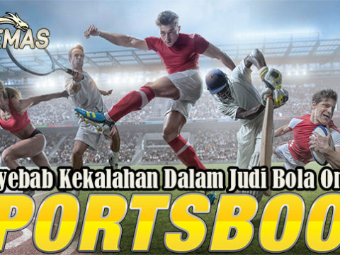 Penyebab Kekalahan Dalam Judi Bola Online