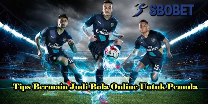 Tips Bermain Judi Bola Online Untuk Pemula